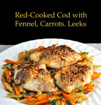 Red-Cooked Cod with Fennel, Carrots and Leeks